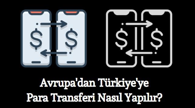 avrupadan türkiyeye para transferi yolları