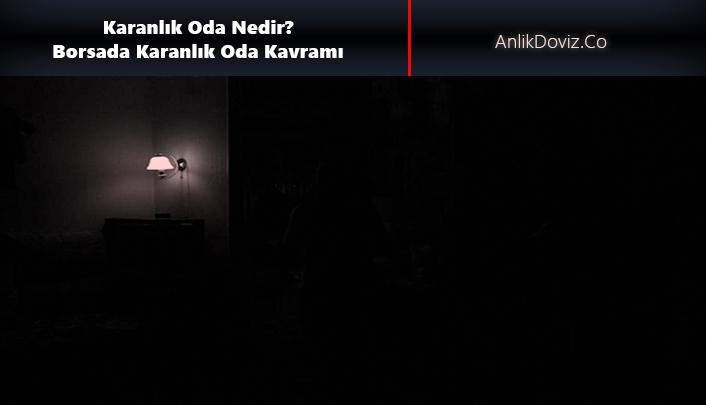borsada karanlık oda nedir